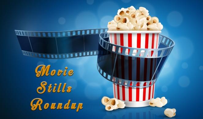 Movie Stills Roundup